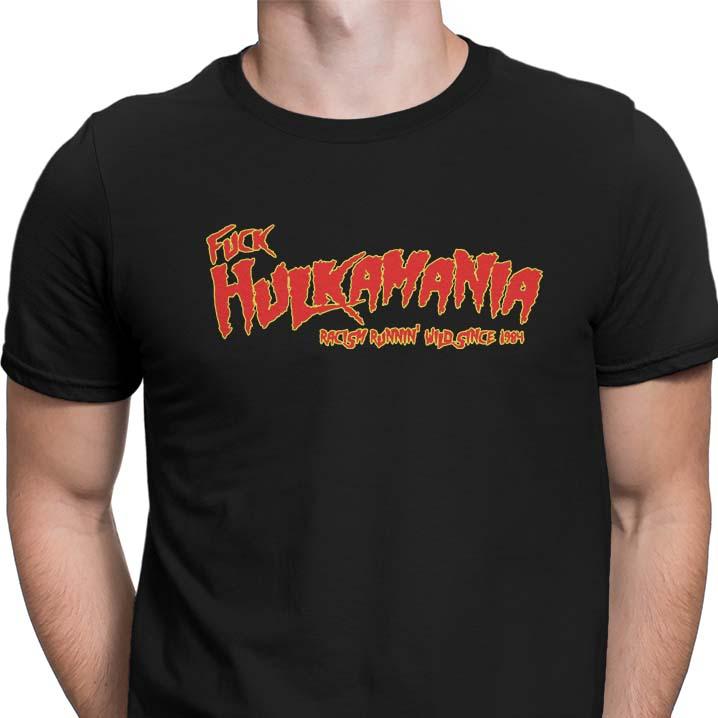 Fuck Hulkamania Racism Runnin' Wild Since 1984 shirt