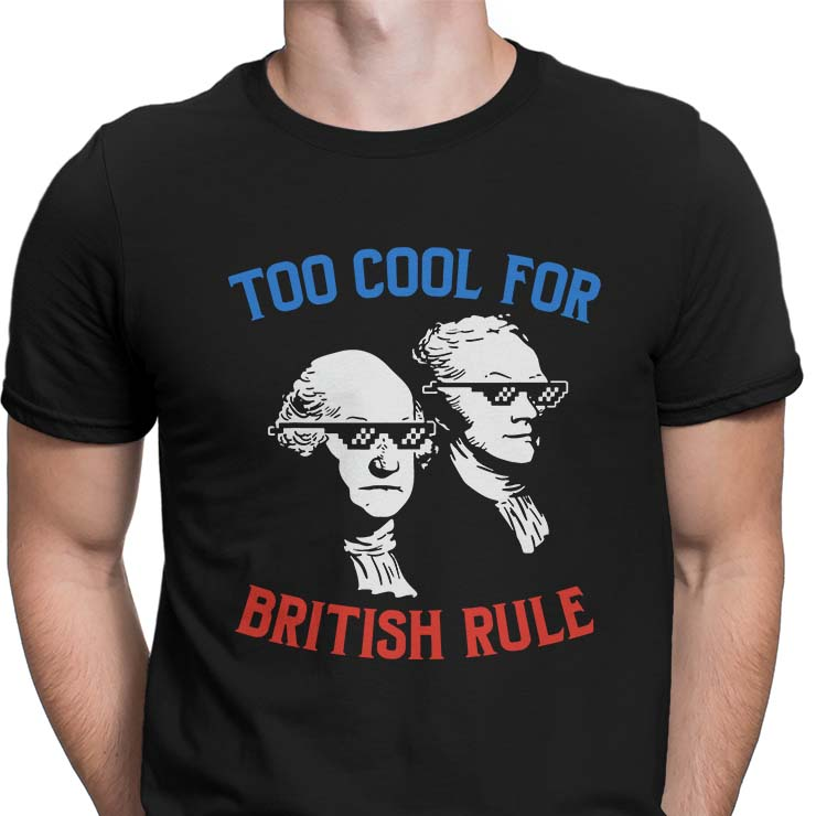 George Washington Too Cool For British Rule shirt