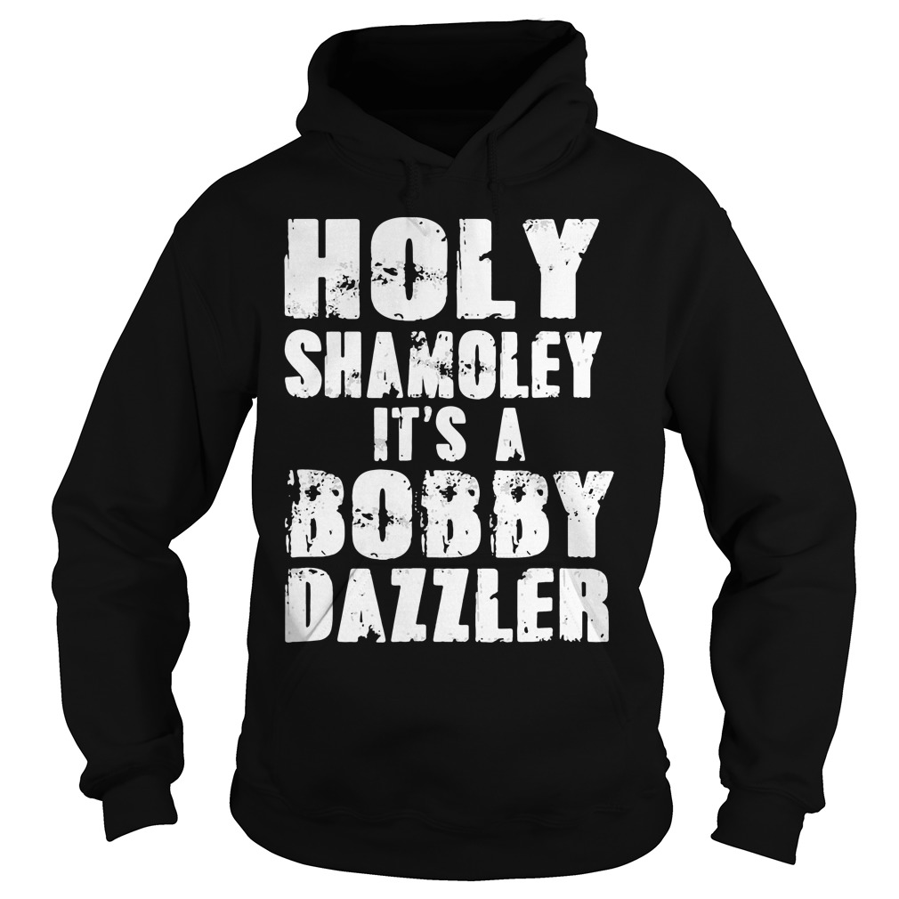 Holy Shamoley it's a bobby dazzler hoodie
