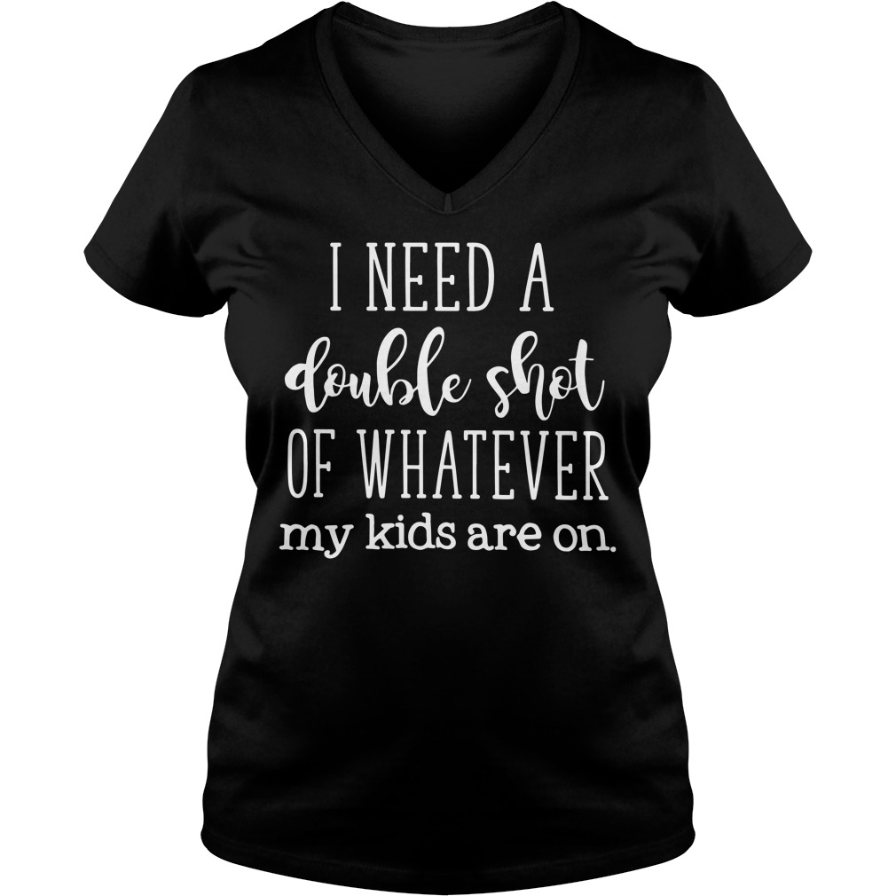 I need a double shot of whatever my kids are on v-neck