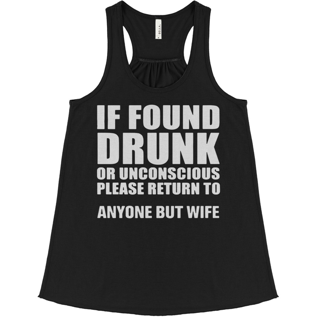 If found drunk or unconscious please return to anyone but wife flowy tank