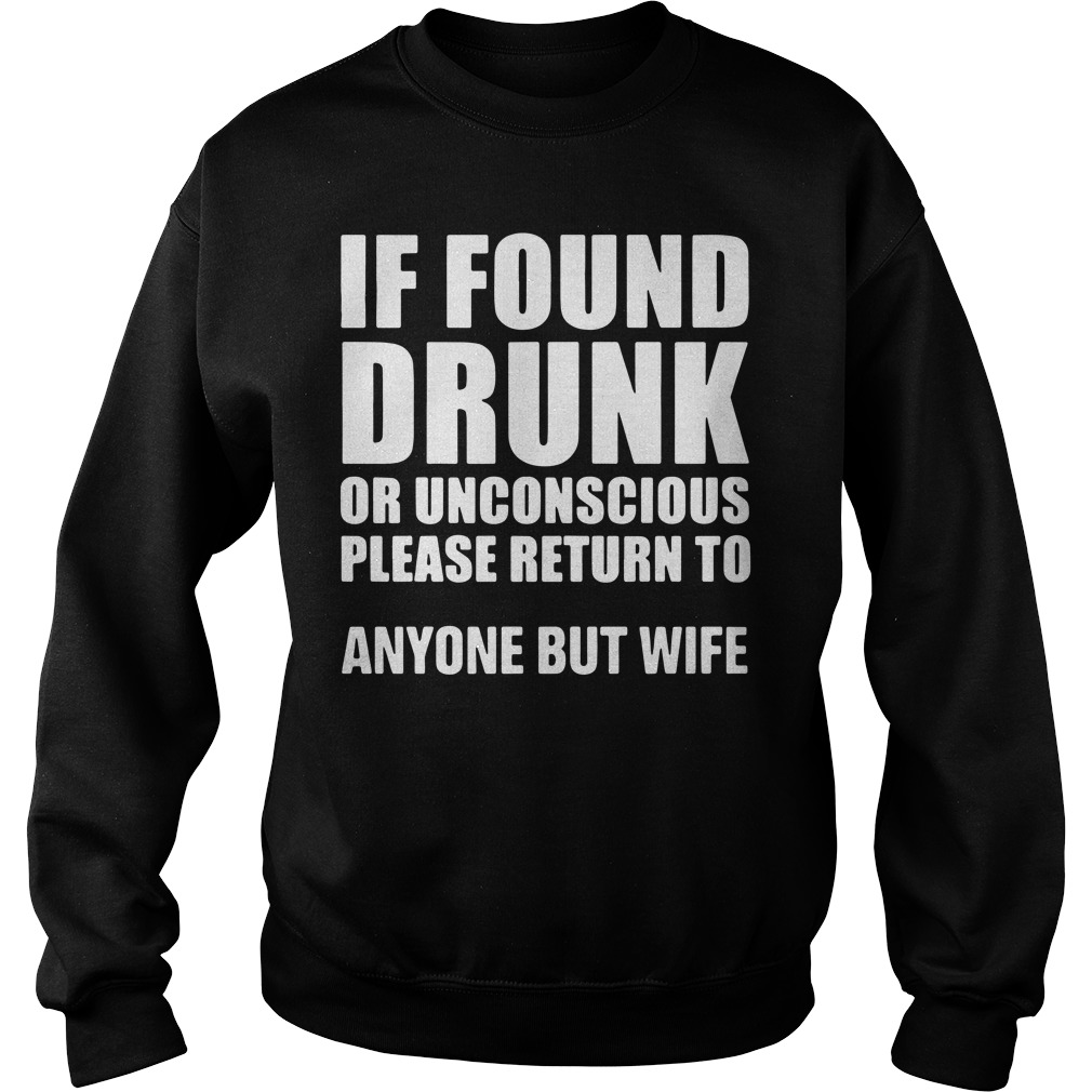 If found drunk or unconscious please return to anyone but wife sweater