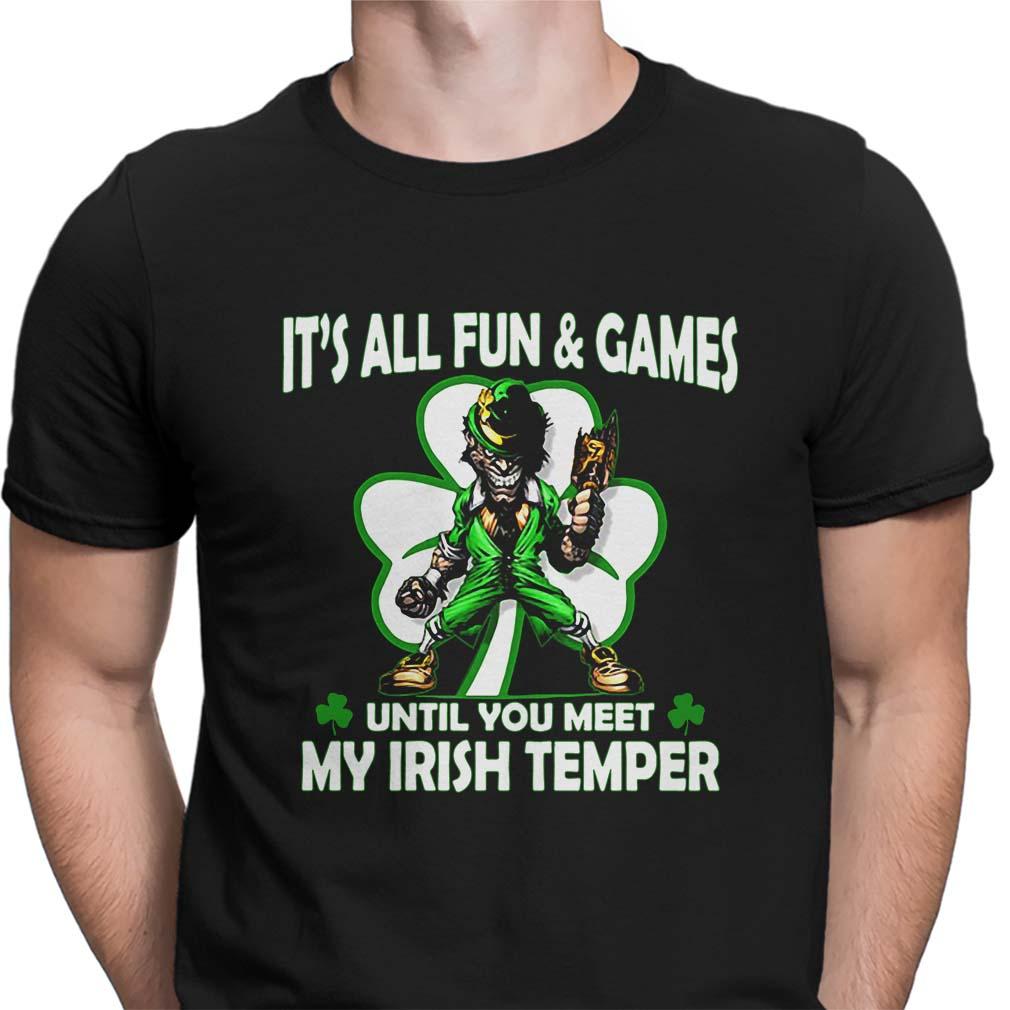 It's all fun and games until you meet my Irish temper shirt