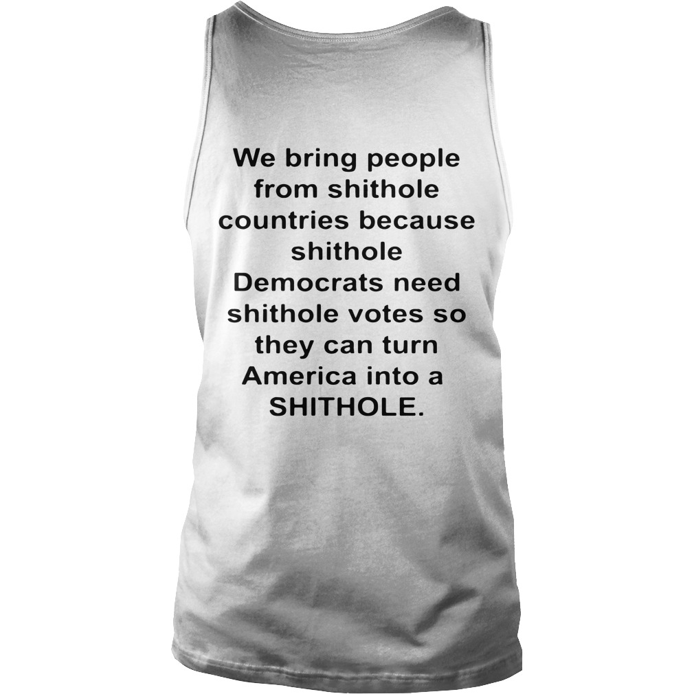 We bring people from shithole countries because shithole tank top