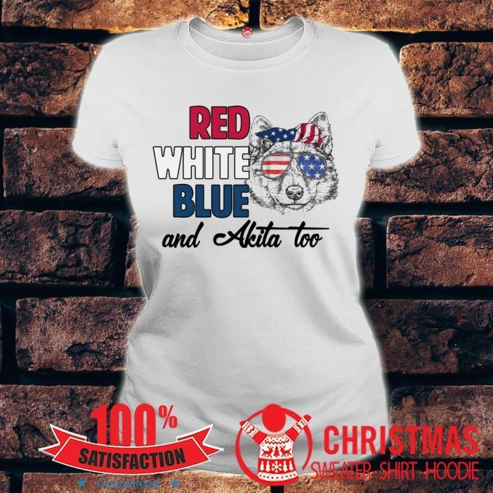 Red White Blue And Akita Too Shirt
