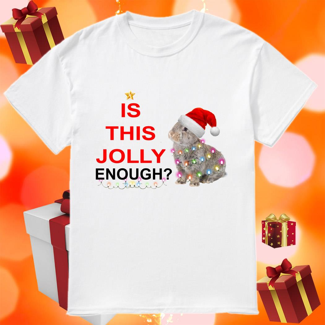 Is this Jolly enough rabbit Christmas shirt