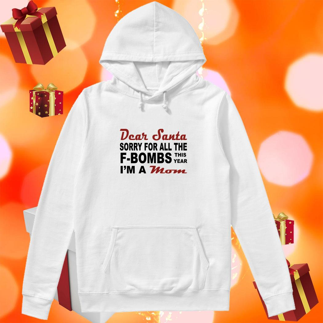 Dear Santa sorry for all the f-bombs this year I'm a mom hoodie