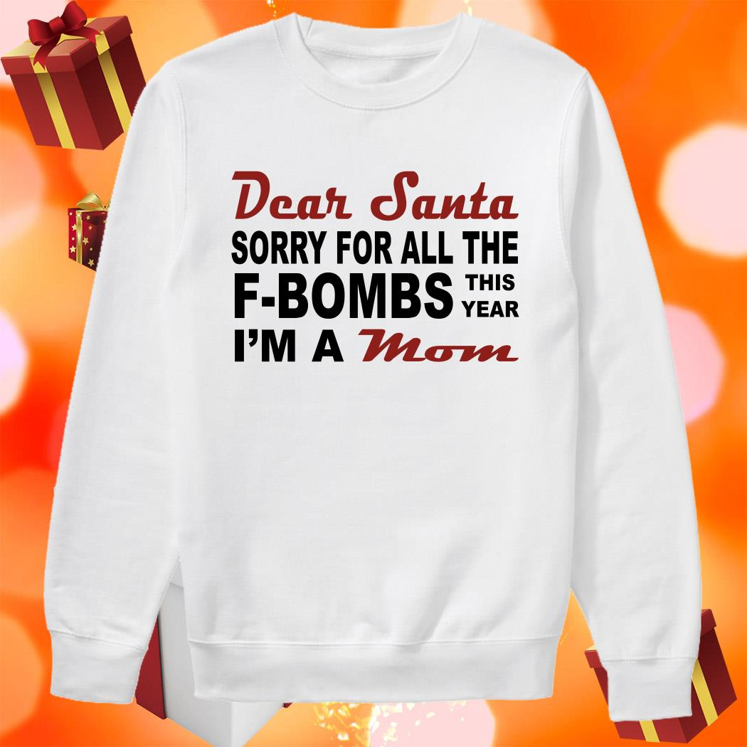 Dear Santa sorry for all the f-bombs this year I'm a mom sweater