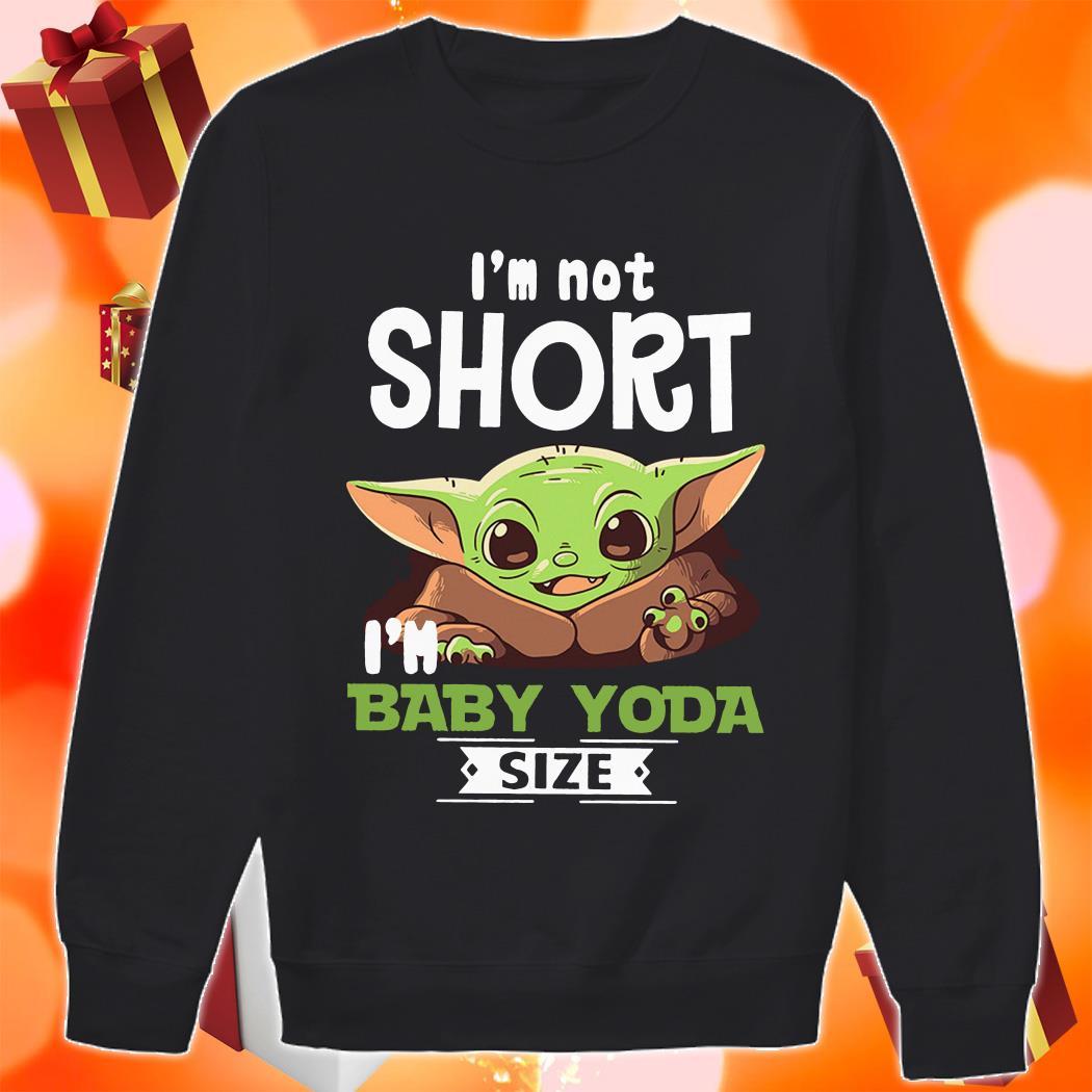 I'm not short I'm baby Yoda size sweater