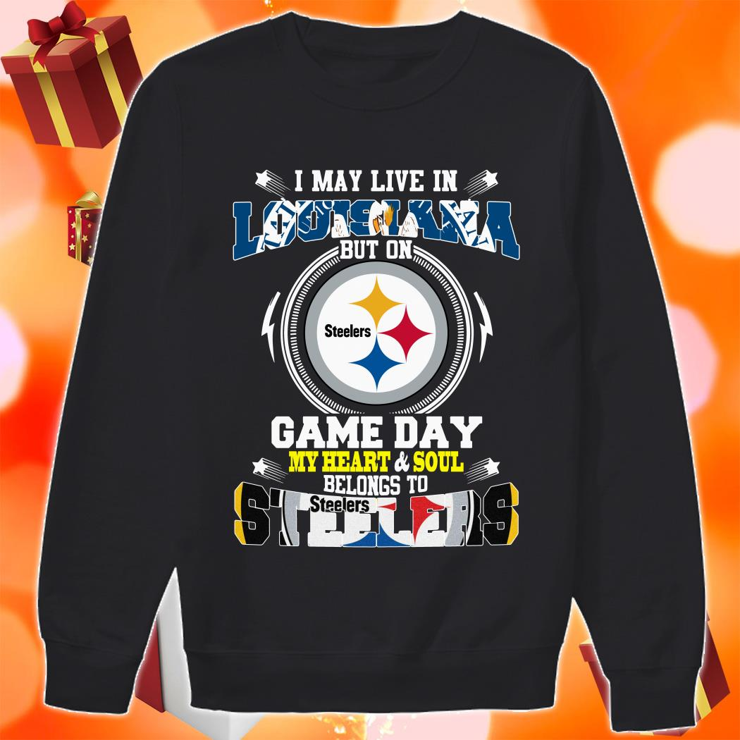 I may live in Louisiana Game day my heart and soul Steelers sweater