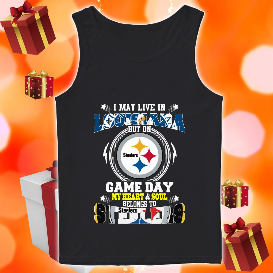 I may live in Louisiana Game day my heart and soul Steelers tank top
