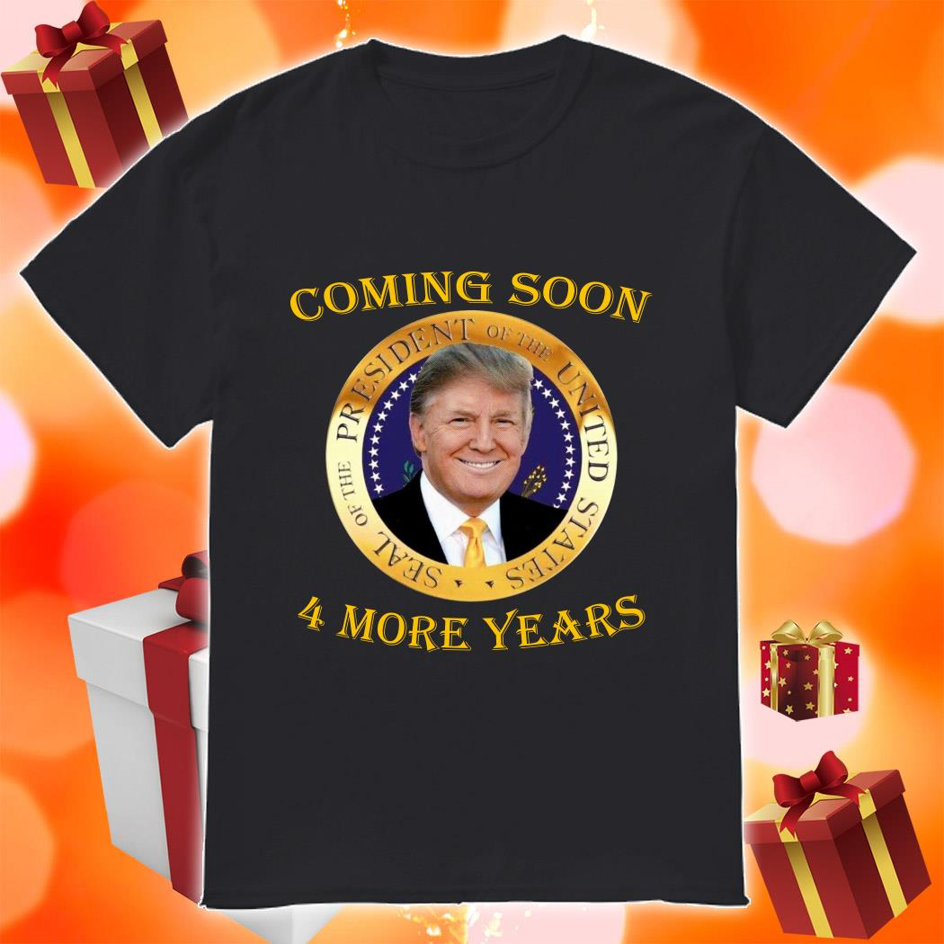 Sale President United States Trump 4 more year coming soon shirt