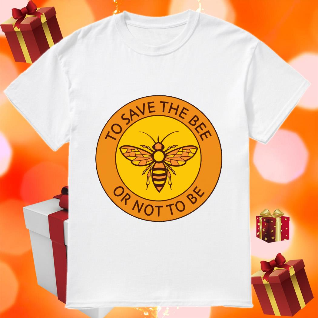 To save the bee or not to be shirt