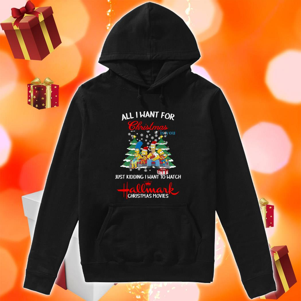 The Simpsons All I want for Christmas is you and watch Hallmark hoodie