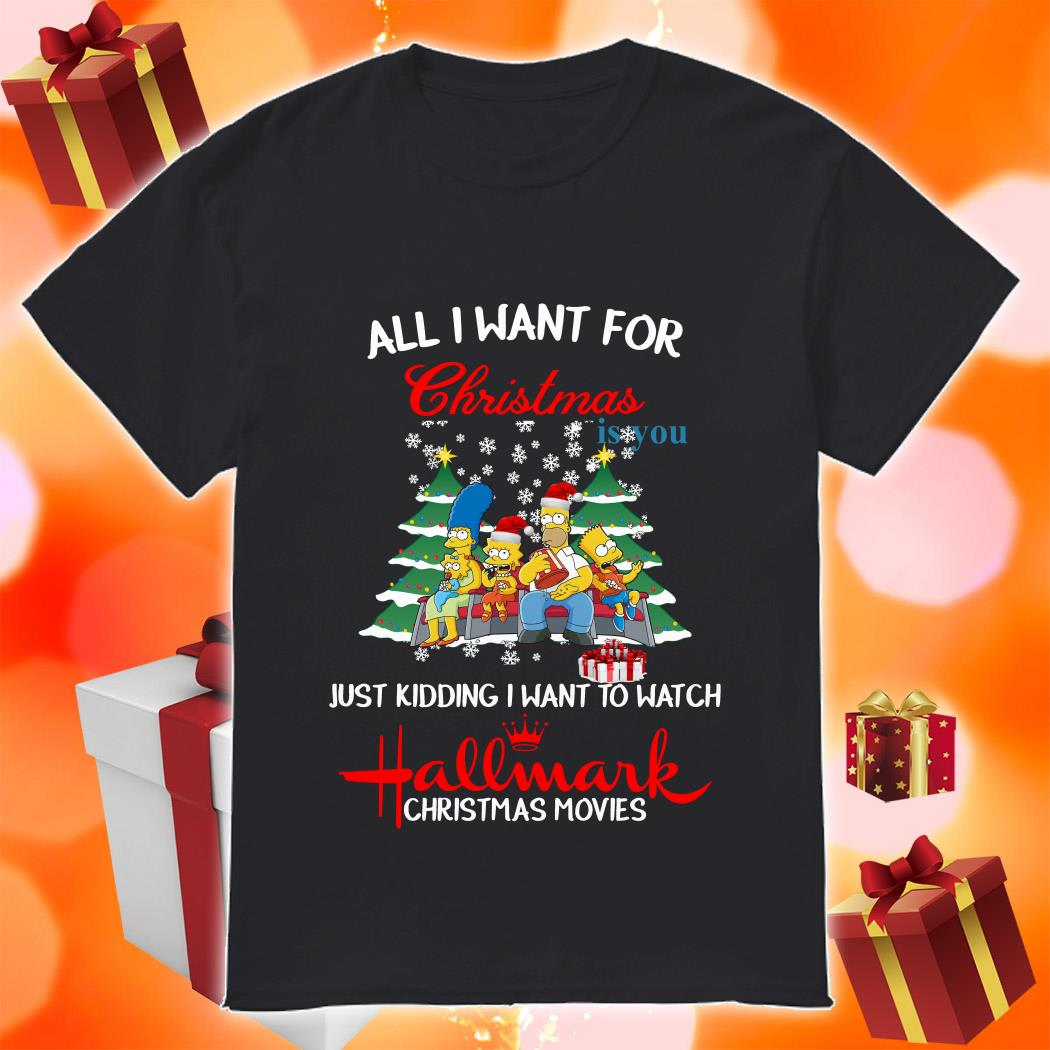 The Simpsons All I want for Christmas is you and watch Hallmark shirt