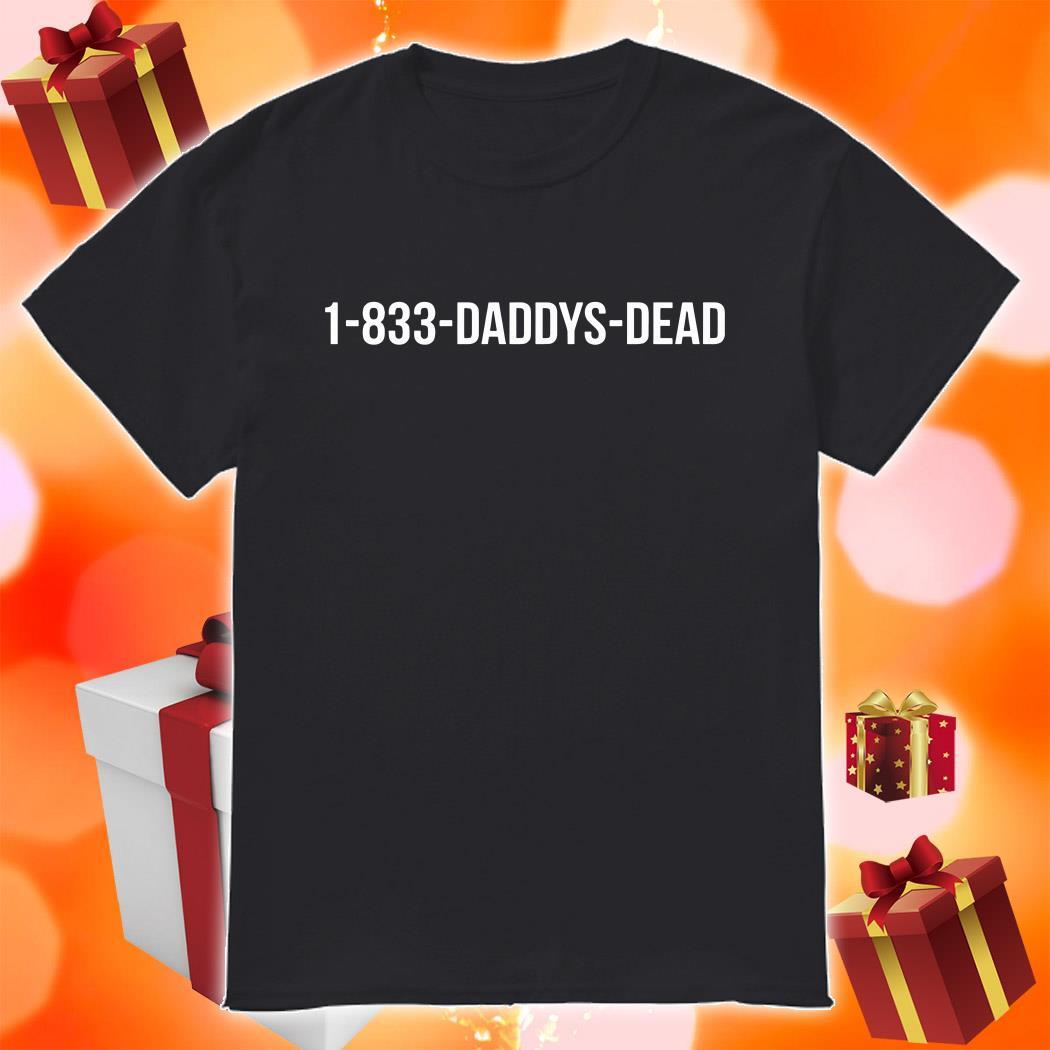 1-833-Daddys-Dead Shirt