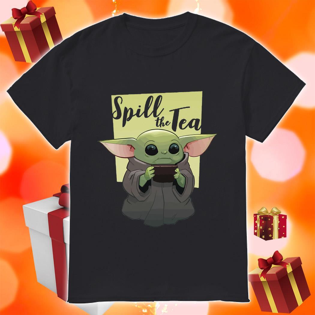 Baby Yoda Spill The Tea shirt