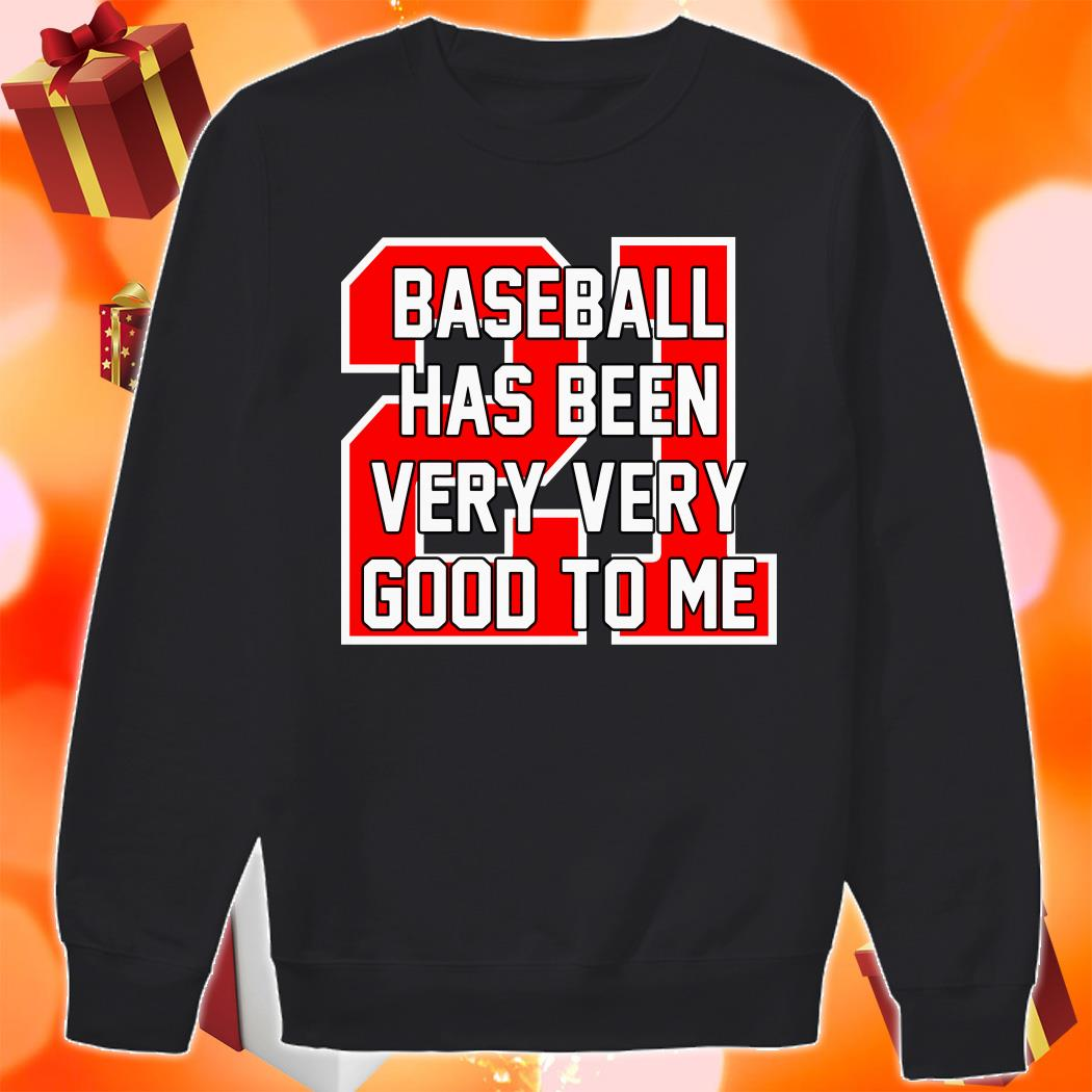 Baseball Has Been Very Very Good To Me sweater