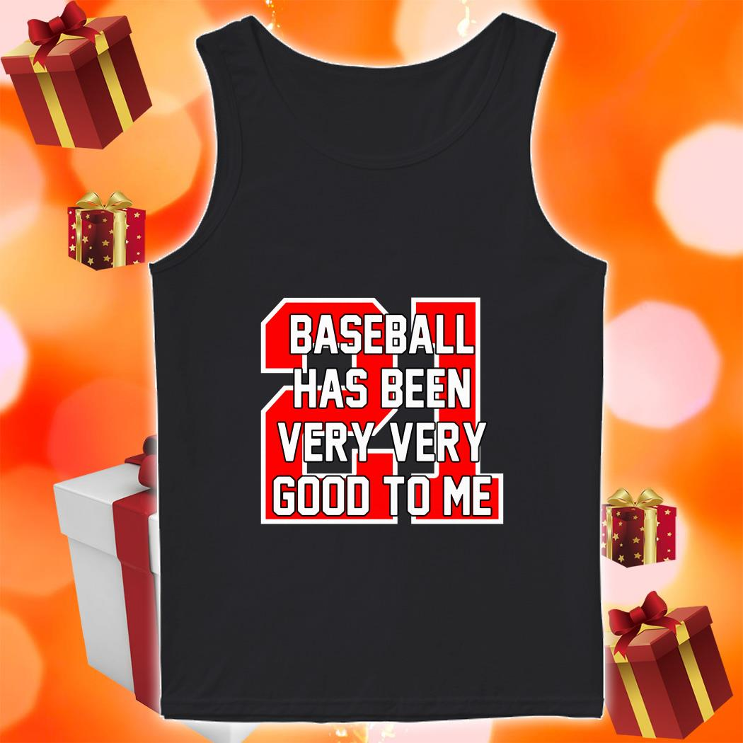 Baseball Has Been Very Very Good To Me tank top