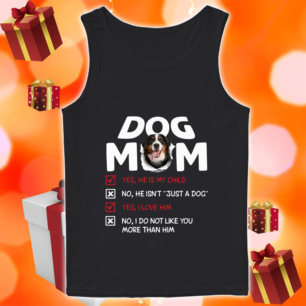 Bernese Mountain Dog Mom He is my child I love him tank top