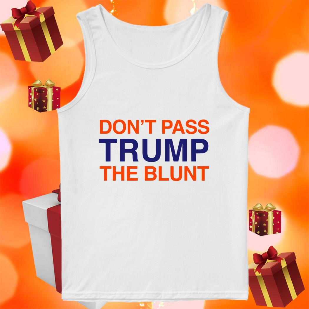 Don't pass Trump the blunt tank top