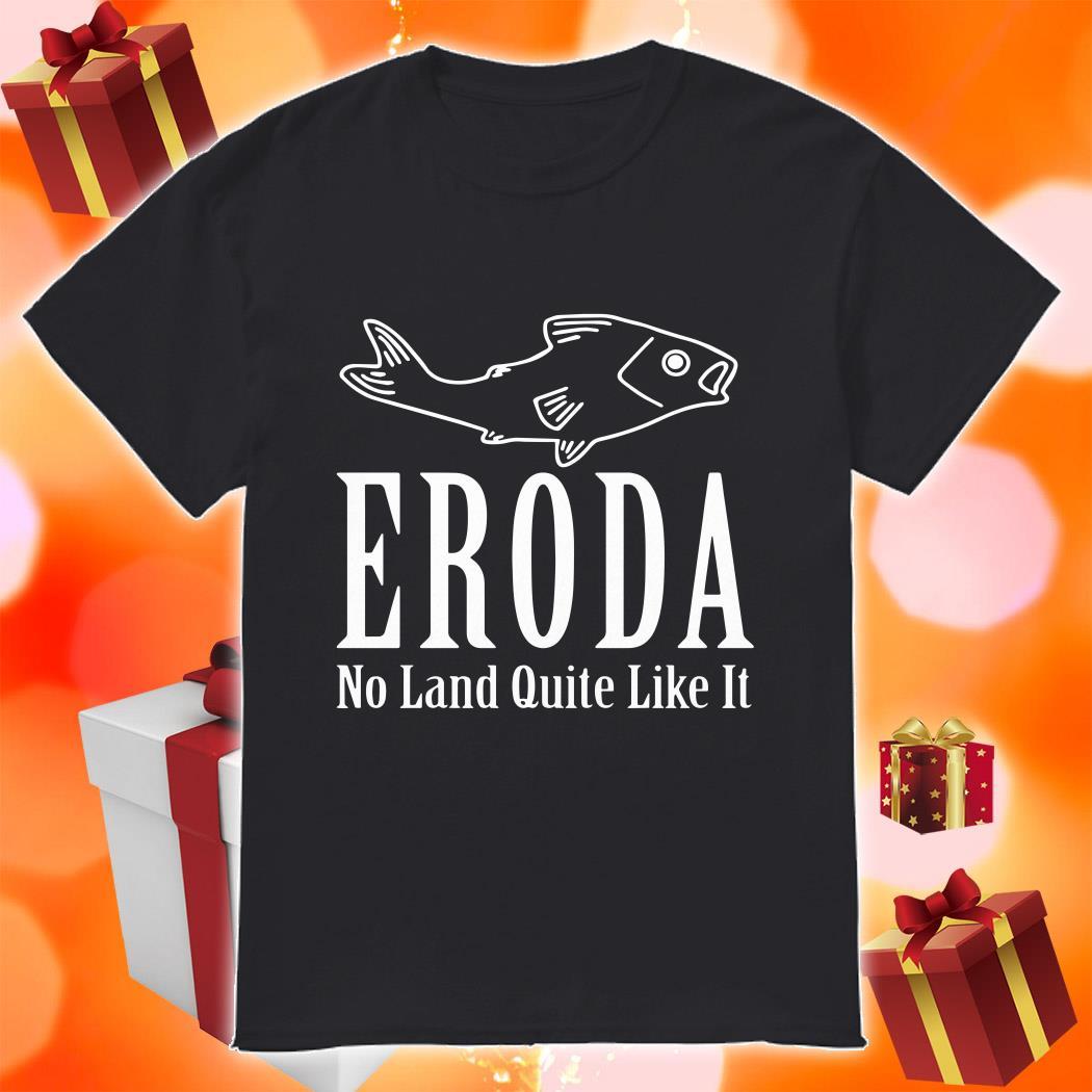ERODA No Land Quite Like It shirt
