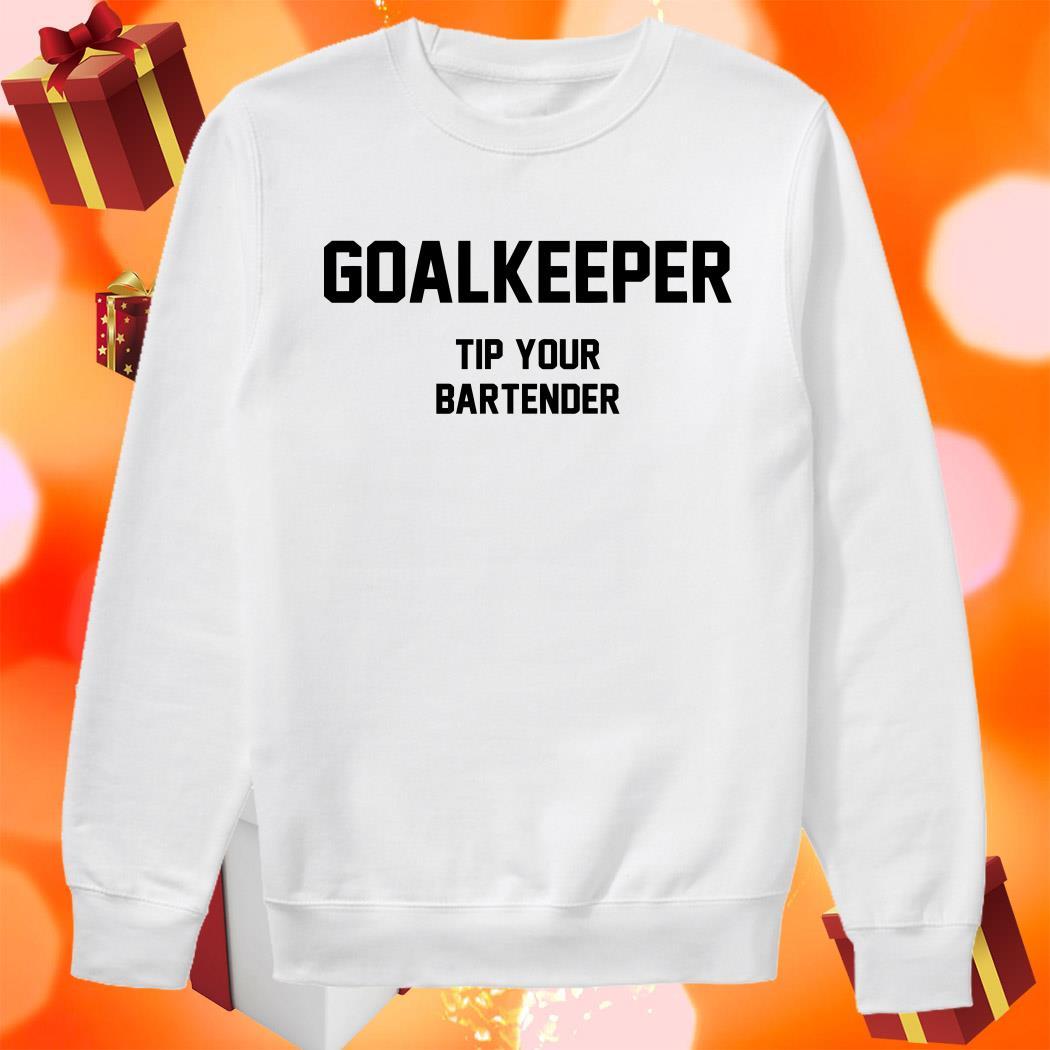Goalkeeper Tip Your Bartender sweater