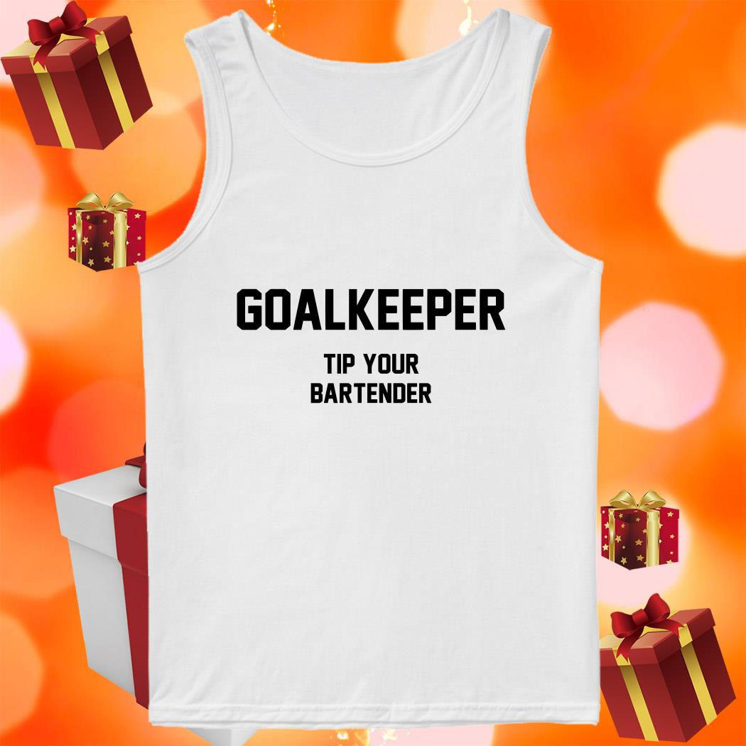 Goalkeeper Tip Your Bartender tank top