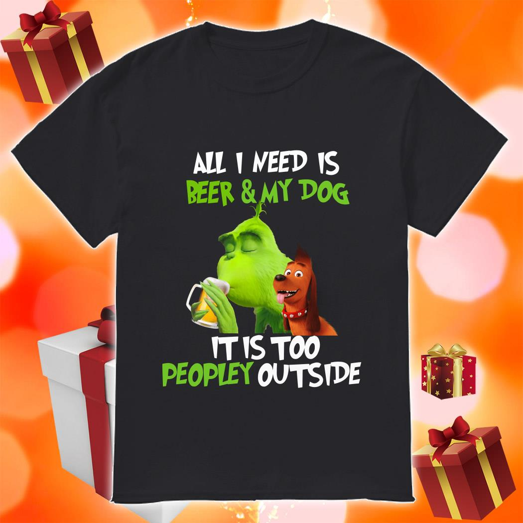 Grinch All I need is Beer and My cat it is too peopley outside shirt