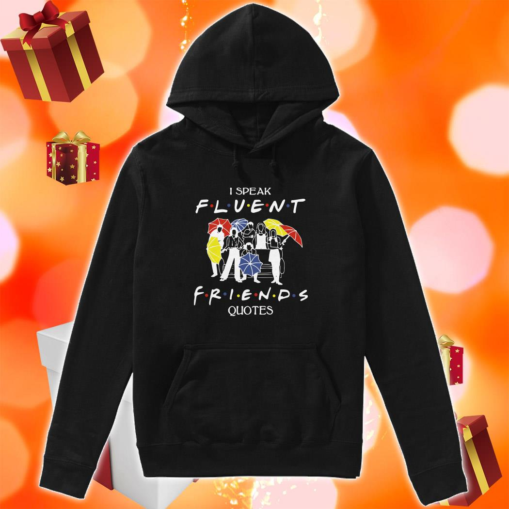 I speak Fluent Friends quotes hoodie