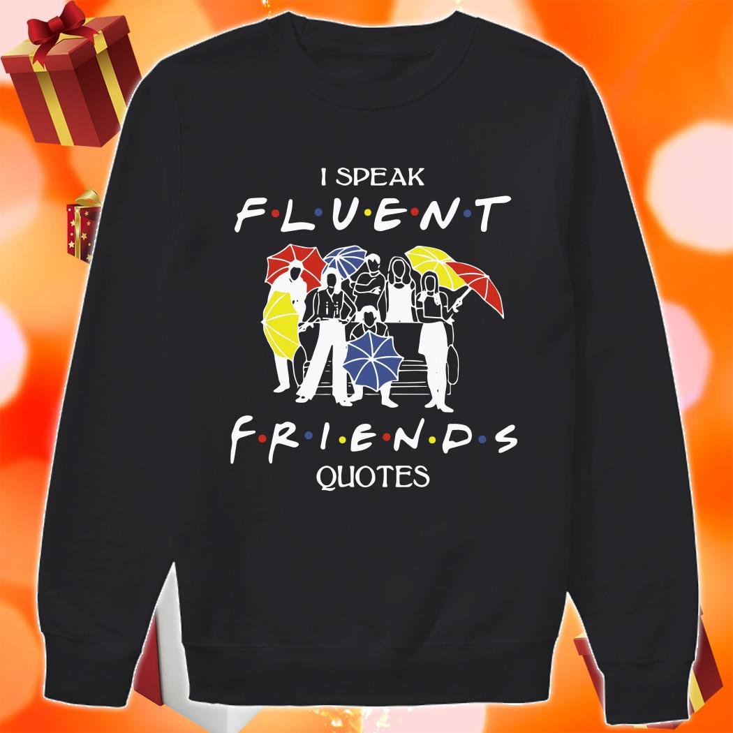 I speak Fluent Friends quotes sweater