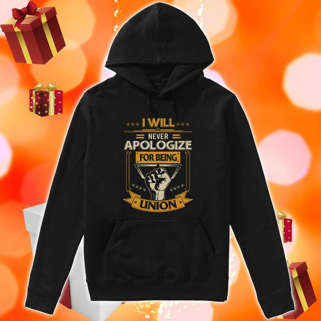 I will never apologize for being union hoodie