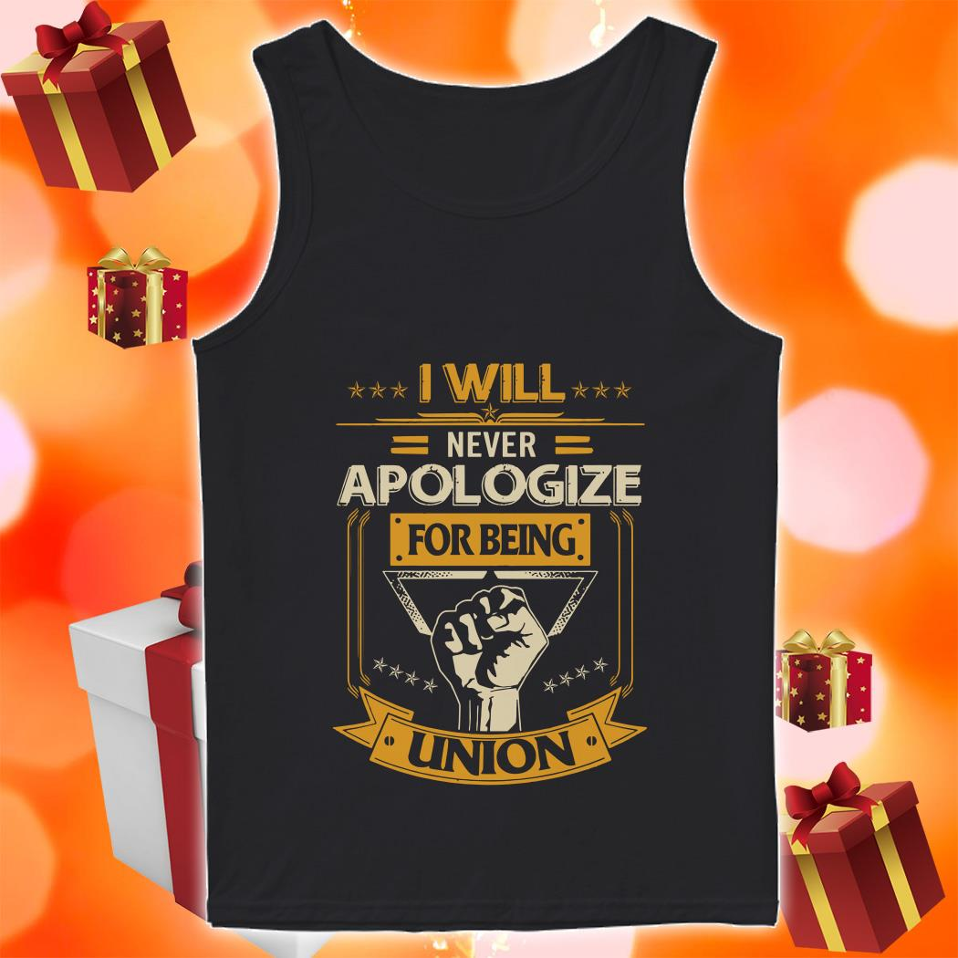 I will never apologize for being union tank top