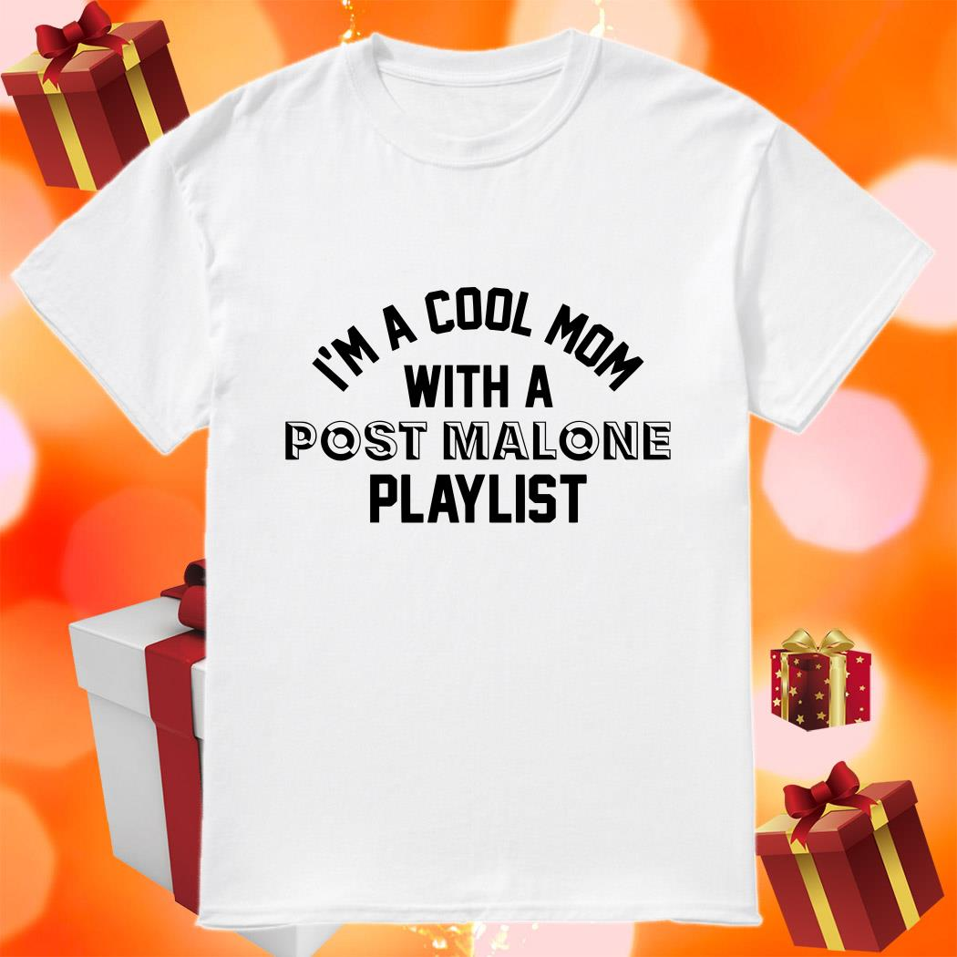 I'm a cool mom with a Post Malone playlist shirt