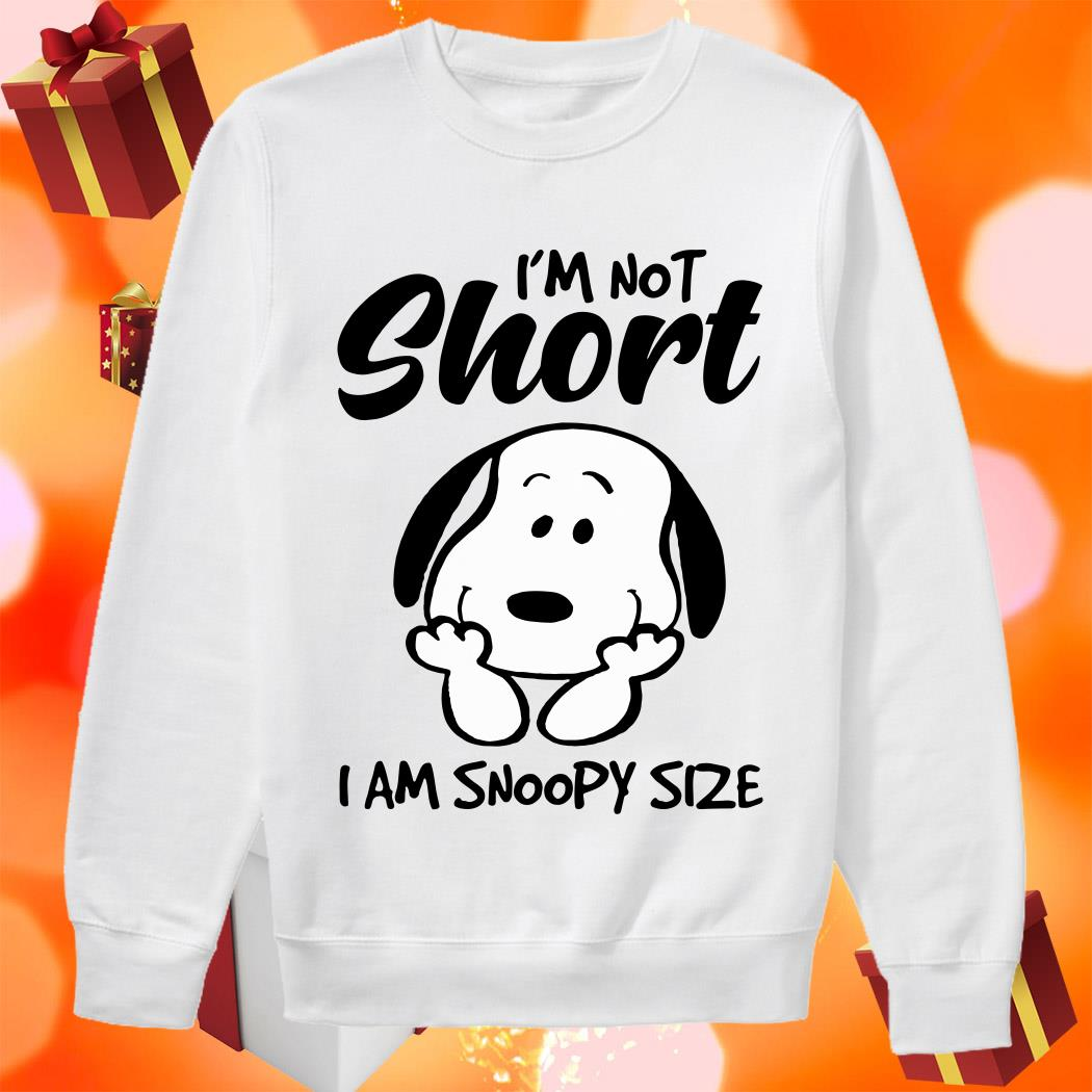 I'm not short I am snoopy size sweater