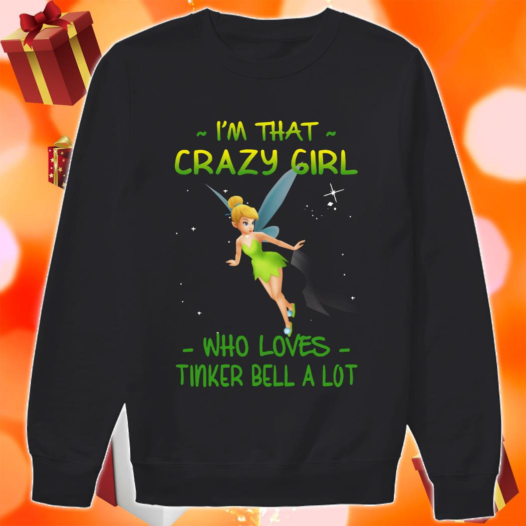 I'm that Crazy girl who loves Tinkerbell a lot sweater