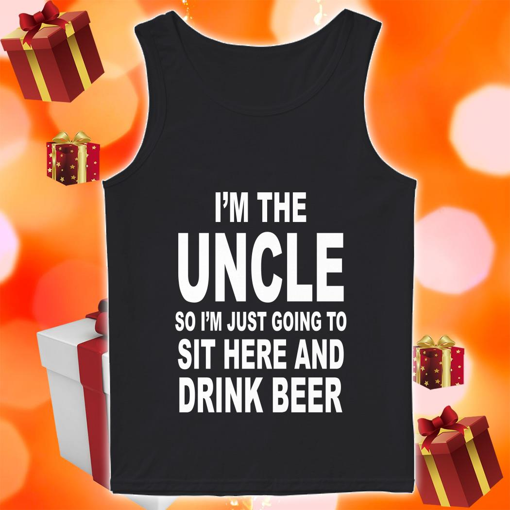 I'm the uncle so I'm just going to sit here and drink beer tank top