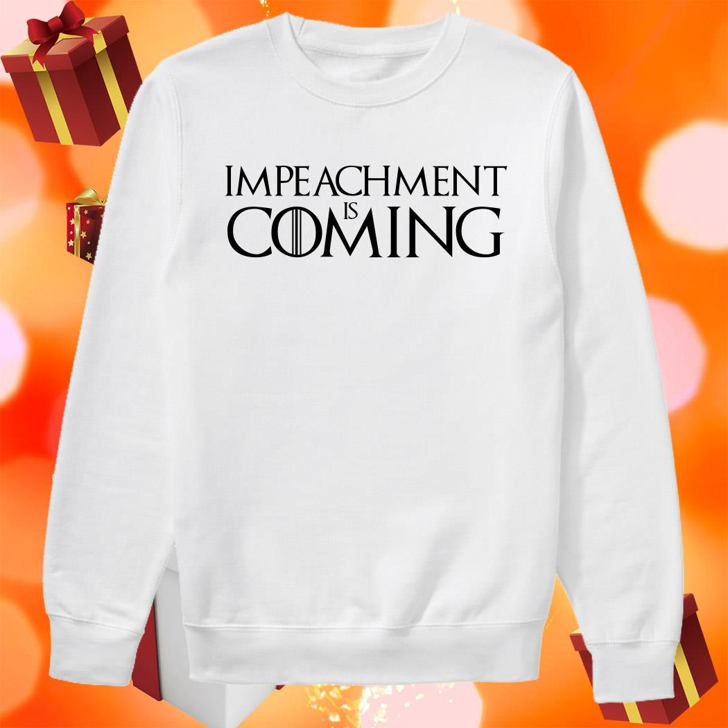 Impeachment is coming sweater