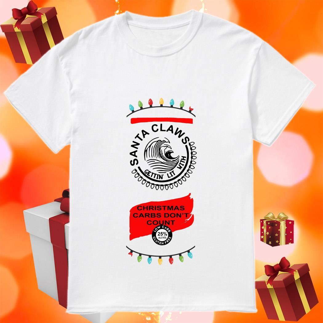 Santa Claws getting lit with Christmas carbs don't count shirt