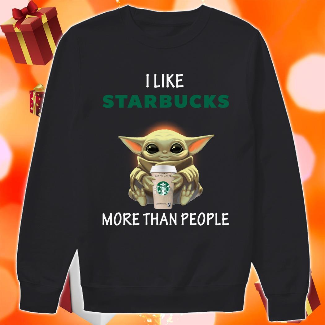 Baby Yoda I like Starbucks more than people sweater