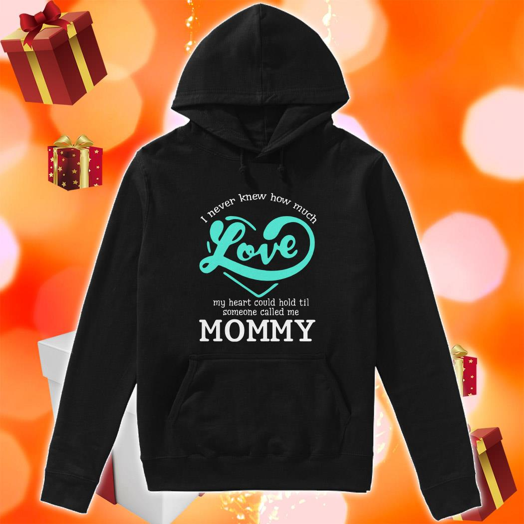 I never knew how much love my heart could hold till someone called me mommy Hoodie