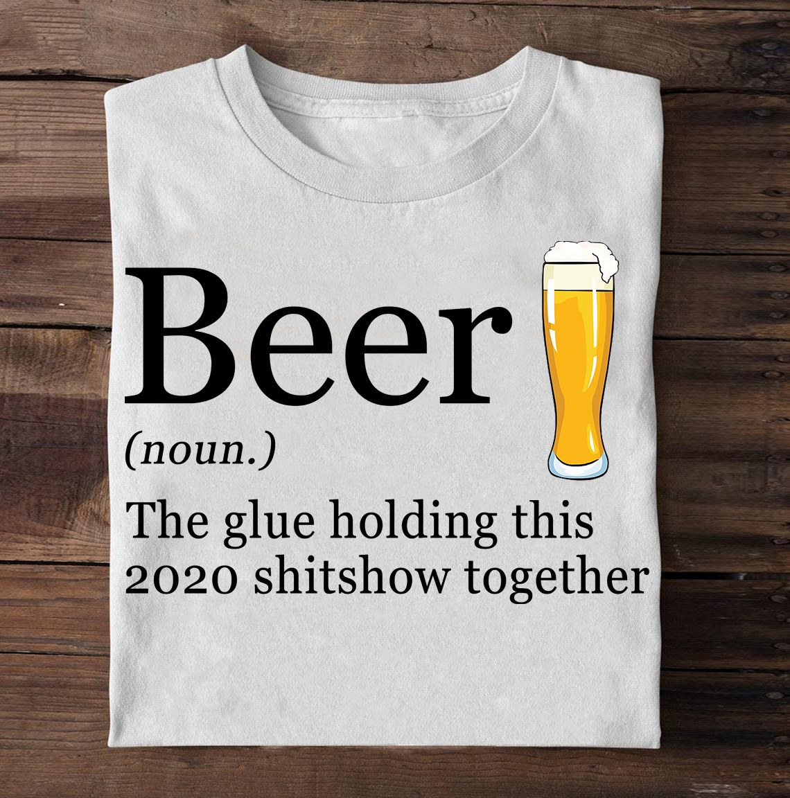 Beer the glue holding this 2020 shitshiw together shirt 6 Picturestees Clothing - T Shirt Printing on Demand